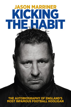 Kicking the Habit: the Autobiography of Englands Most Infamous Football Hooligan